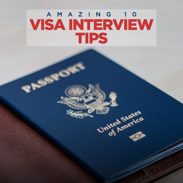 Amazing 10-Visa Interview tips