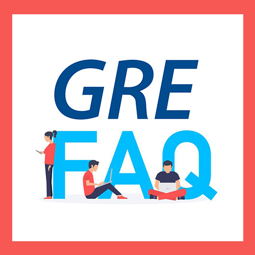 FREQUENTLY ASKED QUESTIONS RELATED TO GRE