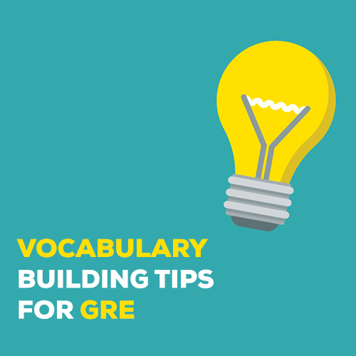 VOCABULARY BUILDING TIPS FOR GRE