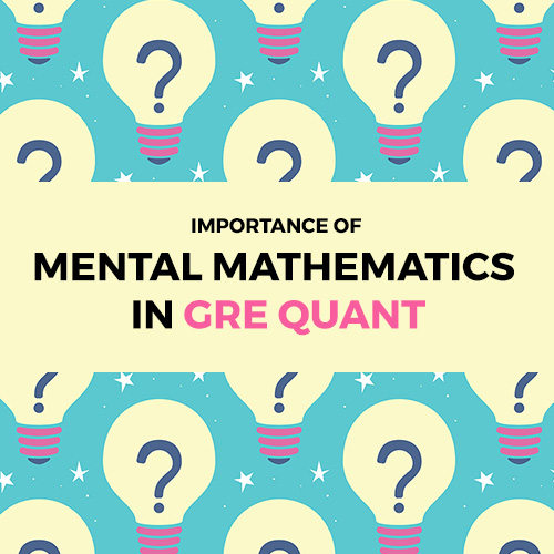 IMPORTANCE OF MENTAL MATHEMATICS IN GRE QUANT