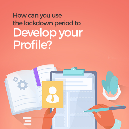 How can you use the lockdown period to develop your profile?